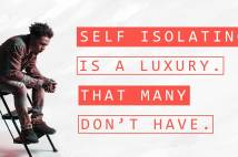 Self isolating is a luxury that many don't have