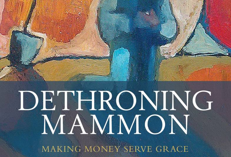Dethroning Mammon The Archbishop's 2017 Lent Book